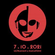 ULTRAMAN x NAKATOMI 7.10.21